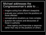 michael addresses the congresswoman s aide to