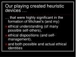 our playing created heuristic devices