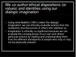 we co author ethical dispositions or values and identities using our dialogic imagination