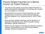 process related impurities are a special concern for protein products