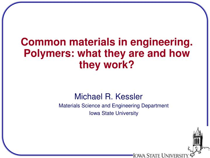 common materials in engineering polymers what they are and how they work n.
