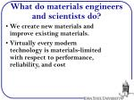 what do materials engineers and scientists do