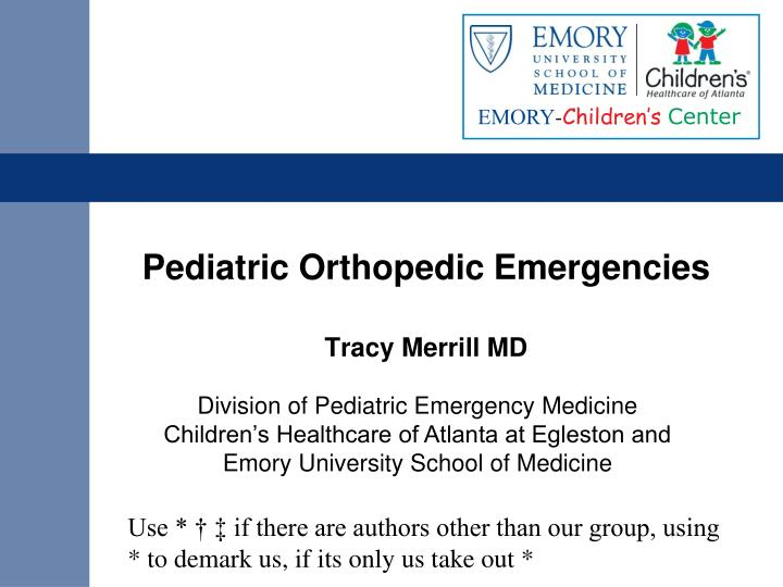 pediatric orthopedic emergencies tracy merrill md n.