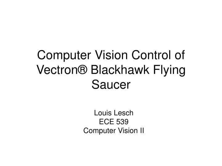 computer vision control of vectron blackhawk flying saucer n.