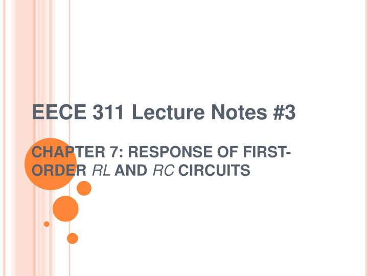eece 311 lecture notes 3 chapter 7 response of first order rl and rc circuits n.