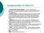 componentele uc i8031 511