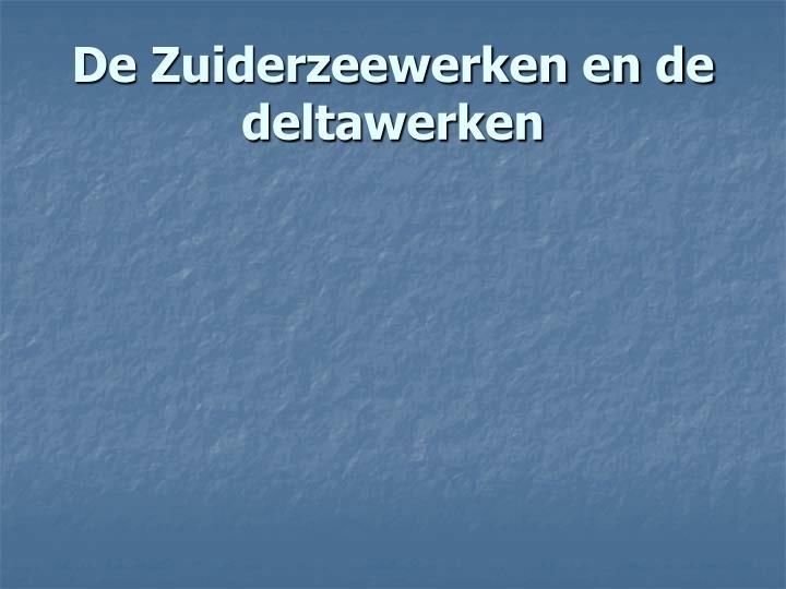 de zuiderzeewerken en de deltawerken n.
