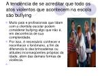 a tend ncia de se acreditar que todo os atos violentos que acontecem na escola s o bullying