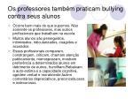 os professores tamb m praticam bullying contra seus alunos