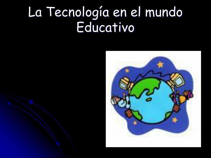 la tecnolog a en el mundo educativo n.