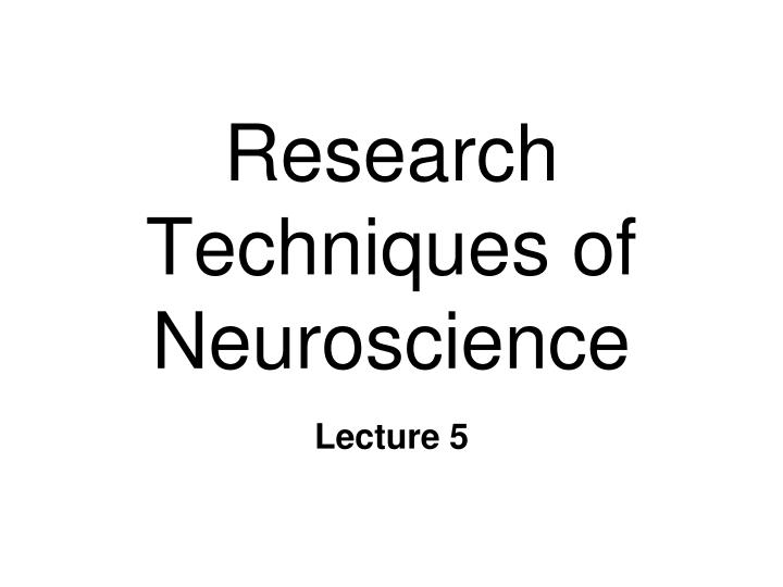 research techniques of neuroscience n.