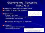 glycylcyclines tigecycline tigacyl