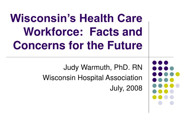 wisconsin s health care workforce facts and concerns for the future n.