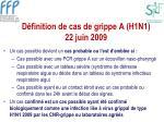 d finition de cas de grippe a h1n1 22 juin 2009