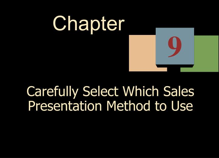carefully select which sales presentation method to use n.