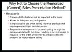 why not to choose the memorized canned sales presentation method