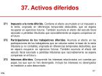 37 activos diferidos2