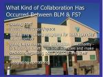 what kind of collaboration has occurred between blm fs