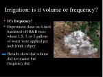 irrigation is it volume or frequency
