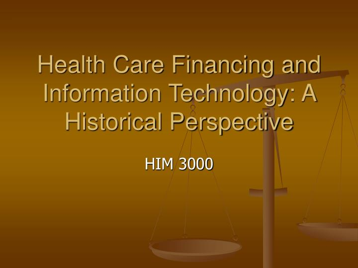 health care financing and information technology a historical perspective n.
