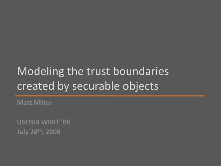 modeling the trust boundaries created by securable objects n.