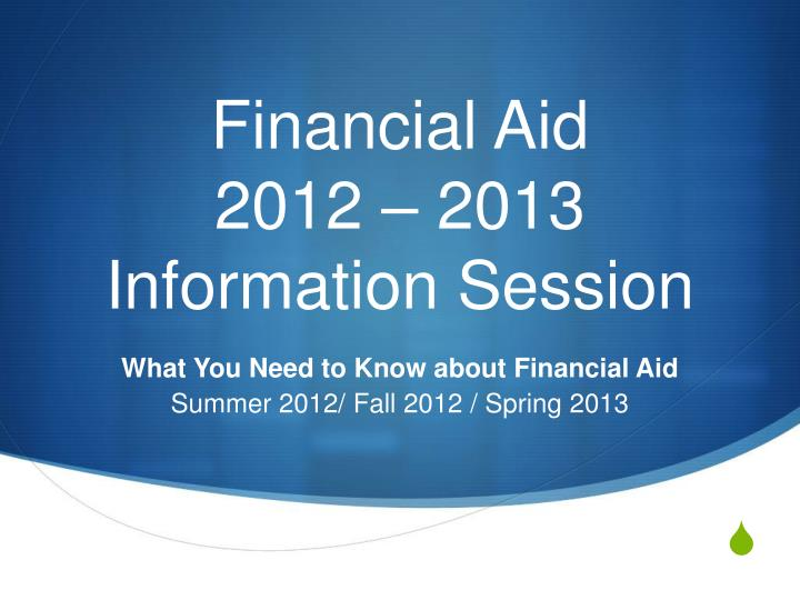 financial aid 2012 2013 information session n.