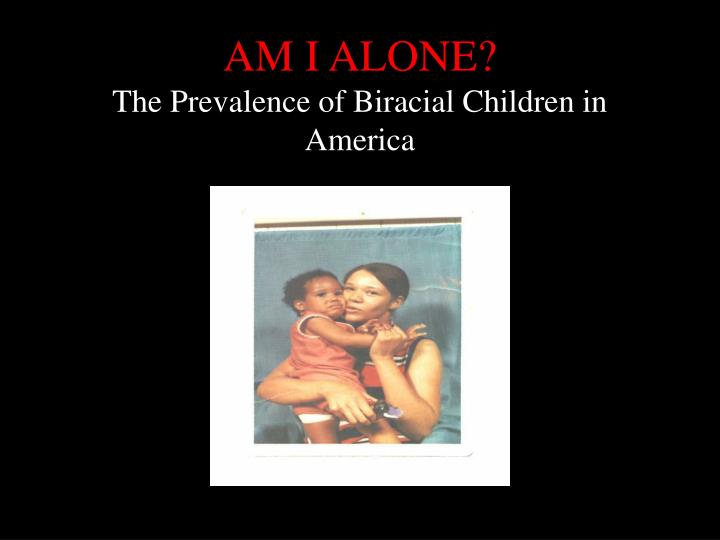 am i alone the prevalence of biracial children in america n.