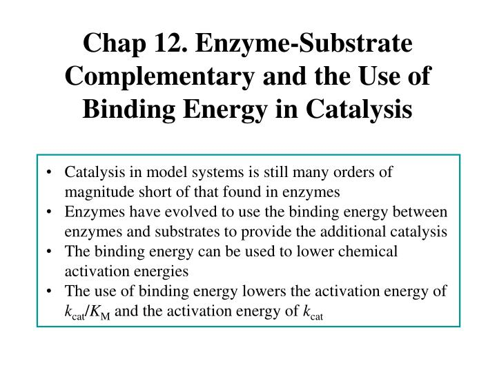 chap 12 enzyme substrate complementary and the use of binding energy in catalysis n.