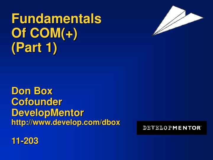 fundamentals of com part 1 don box cofounder developmentor http www develop com dbox 11 203 n.