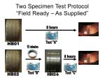 two specimen test protocol field ready as supplied