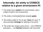 informally an entity is conscs relative to a given environment iff