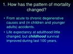1 how has the pattern of mortality changed