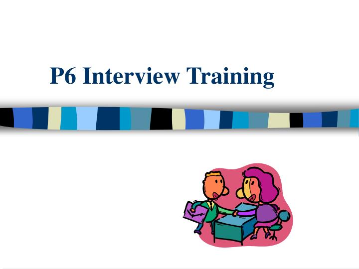 p6 interview training n.