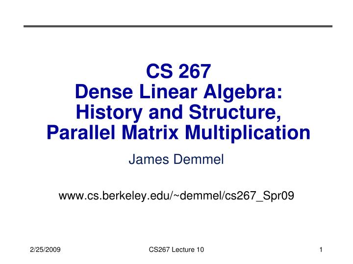 cs 267 dense linear algebra history and structure parallel matrix multiplication n.