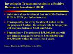 investing in treatment results in a positive return on investment roi