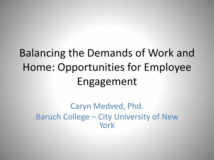 balancing the demands of work and home opportunities for employee engagement n.