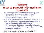 d finition de cas de grippe a h1n1 mexicaine 28 avril 2009