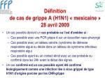 d finition de cas de grippe a h1n1 mexicaine 28 avril 20092