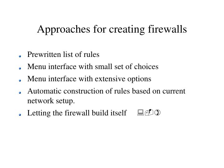 Approaches for creating firewalls