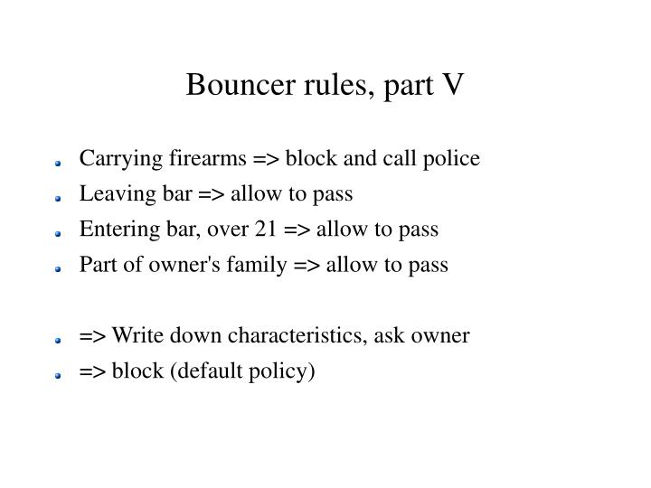 Bouncer rules, part V