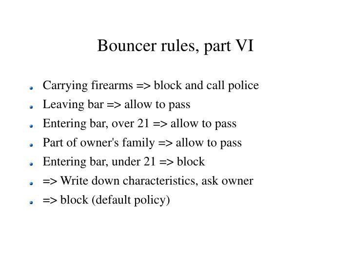 Bouncer rules, part VI