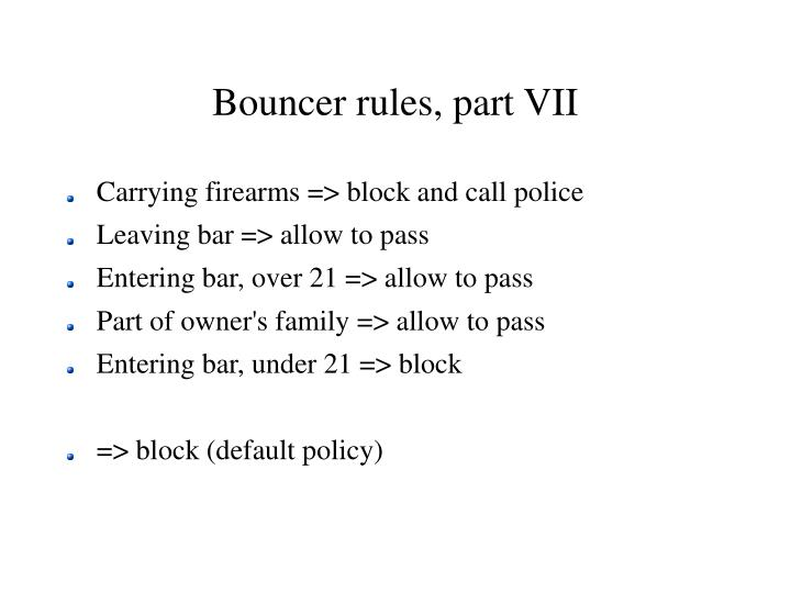 Bouncer rules, part VII
