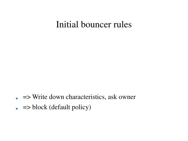 Initial bouncer rules