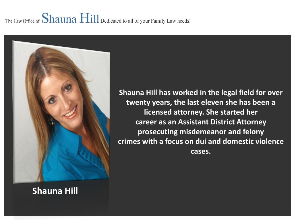 Shauna Hill has worked in the legal field for over twenty years, the last eleven she has been a licensed attorney. She started her
