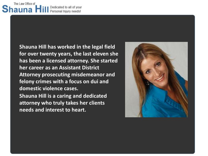 Shauna Hill has worked in the legal field for over twenty years, the last eleven she has been a lice...