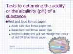 tests to determine the acidity or the alcalinity ph of a substance