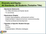 diversity and equity all standards all students tentative title