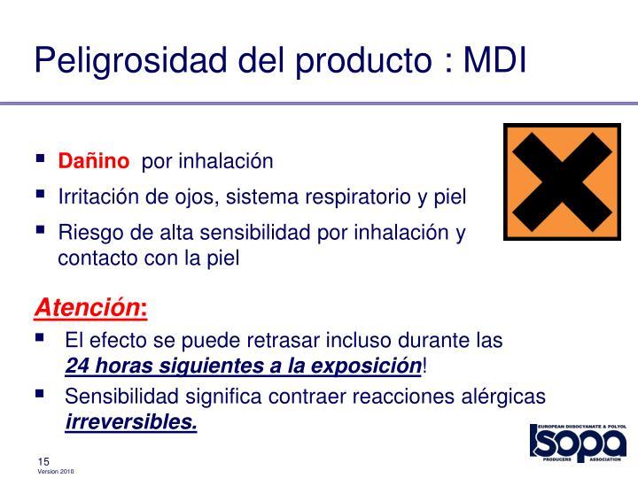 Peligrosidad del producto : MDI