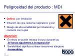 peligrosidad del producto mdi
