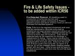 fire life safety issues to be added within icr563
